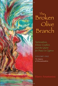 The Broken Olive Branch: Nationalism, Ethnic Conflict, and the Quest for Peace in Cyprus: The Impasse of Ethnonationalism free download