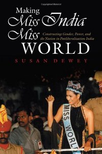 Making Miss India Miss World: Constructing Gender, Power, and the Nation in Postliberalization India free download