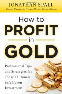 How to Profit in Gold: Professional Tips and Strategies for Todays Ultimate Safe Haven Investment free download
