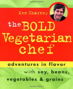 The Bold Vegetarian Chef: Adventures in Flavor with Soy, Beans, Vegetables, and Grains free download