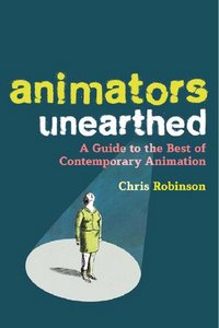 Animators Unearthed: A Guide to the Best of Contemporary Animation free download