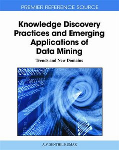 Knowledge Discovery Practices and Emerging Applications of Data Mining: Trends and New Domains free download
