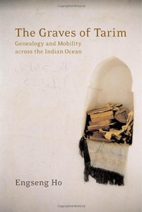 The Graves of Tarim: Genealogy and Mobility across the Indian Ocean (California World History Library) free download
