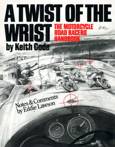 A Twist of the Wrist I: Motor Cycle Road Racer's Handbook free download
