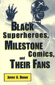 Black Superheroes, Milestone Comics, and Their Fans (Studies in Popular Culture) free download