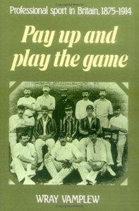 Pay Up and Play the Game: Professional Sport in Britain, 1875-1914 free download