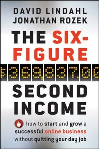 The Six-Figure Second Income: How To Start and Grow A Successful Online Business Without Quitting Your Day Job (re) free download
