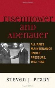 Eisenhower and Adenauer: Alliance Maintenance under Pressure, 1953D1960 (The Harvard Cold War Studies) free download