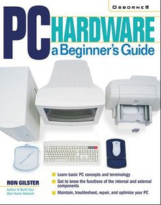 Ron Gilster, PC Hardware: A Beginner's Guide free download