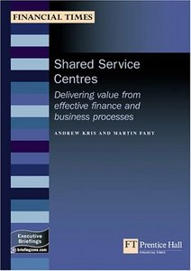 Shared Service Centres: Delivering Value From Effective Finance And Business Processes free download