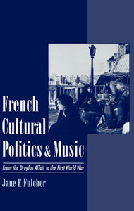 French Cultural Politics and Music: From the Dreyfus Affair to the First World War free download