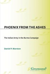 Phoenix from the Ashes. The Indian Army in the Burma Campaign - Marston (2003) free download