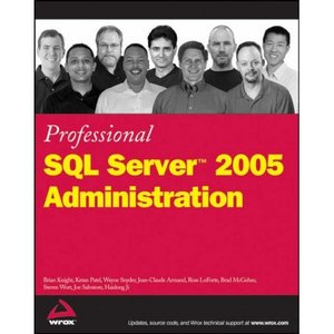 Professional SQL Server 2005 Administration (Wrox Professional Guides) free download