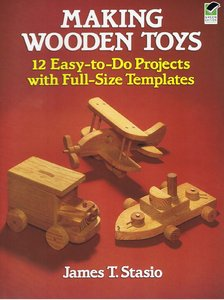 Making Wooden Toys - 12 Easy-to-Do Projects with Full-Size Templates free download
