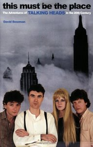 This Must Be the Place: The Adventures of Talking Heads in the Twentieth Century free download