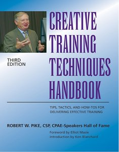 Creative Training Techniques Handbook: Tips, Tactics, and How-To's for Delivering Effective Training, 3 Ed. free download