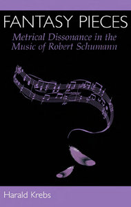 Fantasy Pieces: Metrical Dissonance in the Music of Robert Schumann free download