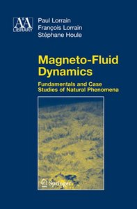 Magneto-Fluid Dynamics: Fundamentals and Case Studies of Natural Phenomena free download