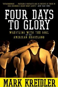 Four Days to Glory: Wrestling with the Soul of the American Heartland free download
