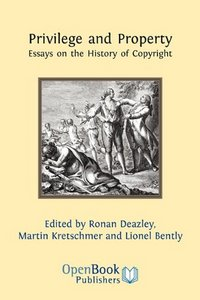 Privilege and Property. Essays on the History of Copyright free download