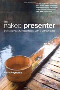 The Naked Presenter: Delivering Powerful Presentations With or Without Slides free download