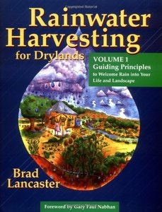 Rainwater Harvesting for Drylands (Vol. 1): Guiding Principles to Welcome Rain into Your Life And Landscape free download