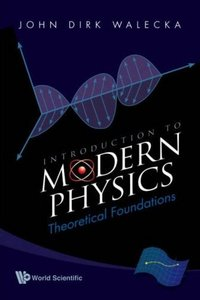 John Dirk Walecka, Introduction To Modern Physics: Theoretical Foundations free download
