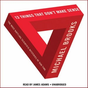 13 Things That Don't Make Sense: The Most Baffling Scientific Mysteries of Our Time (MP3 CDs) free download