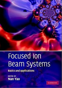 Nan Yao, Focused Ion Beam Systems: Basics and Applications free download