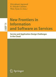 New Frontiers in Information and Software as Services: Service and Application Design Challenges in the Cloud free download
