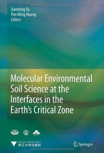 Molecular Environmental Soil Science at the Interfaces in the Earth's Critical Zone free download