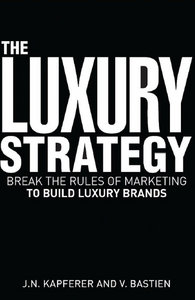 The Luxury Strategy: Break the Rules of Marketing to Build Luxury Brands free download