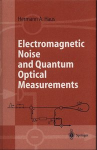 Herman A. Haus, Electromagnetic Noise and Quantum Optical Measurements free download