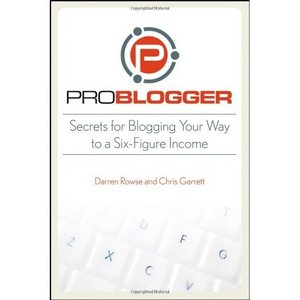 ProBlogger: Secrets for Blogging Your Way to a Six-Figure Income free download