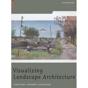 Visualizing Landscape Architecture: Functions, Concepts, Strategies free download