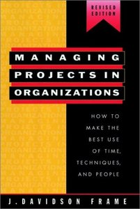 Managing Projects in Organizations: How to Make the Best Use of Time, Techniques, and People By J. Davidson Frame free download