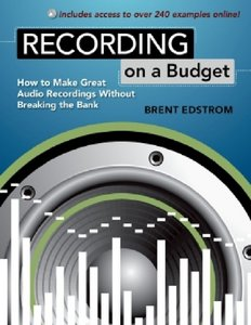 Recording on a Budget: How to Make Great Audio Recordings Without Breaking the Bank free download