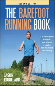 The Barefoot Running Book: A Practical Guide to the Art and Science of Barefoot and Minimalist Shoe Running free download