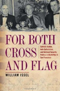 For Both Cross and Flag: Catholic Action, Anti-Catholicism, and National Security Politics in World War II San Francisco free download