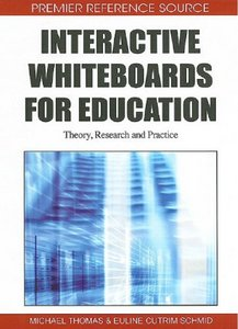 Interactive Whiteboards for Education: Theory, Research and Practice free download