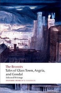 Tales of Glass Town, Angria, and Gondal: Selected Early Writings (Oxford World's Classics) free download