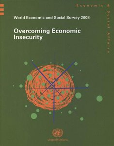 United Nations, World Economic and Social Survey 2008: Overcoming Economic Insecurity free download
