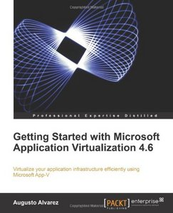 Getting Started with Microsoft Application Virtualization 4.6 free download
