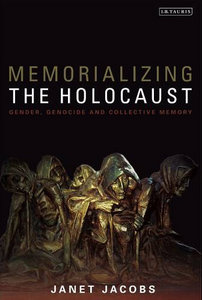 Memorializing the Holocaust: Gender, Genocide and Collective Memory free download