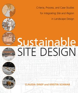 Sustainable Site Design: Criteria, Process, and Case Studies for Integrating Site and Region in Landscape Design free download