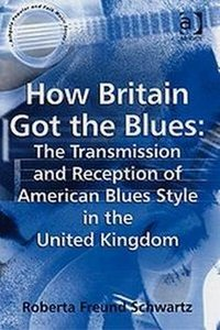 How Britain Got the Blues: The Transmission and Reception of American Blues Style in the United Kingdom free download