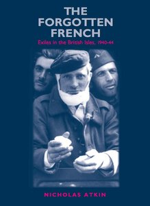 Atkin, A. - The Forgotten French: Exiles in the British Isles, 1940-44 free download