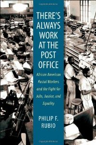 There's Always Work at the Post Office: African American Postal Workers and the Fight for Jobs, Justice, and Equality free download