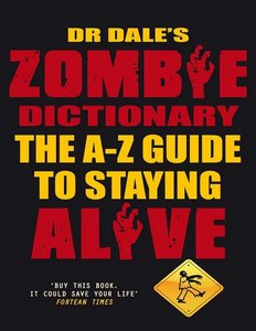 Dr Dale's Zombie Dictionary: The A-Z Guide to Staying Alive free download