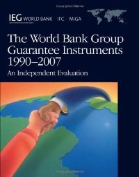 World Bank Group Guarantee Instruments-1990-2007: An Independent Evaluation free download